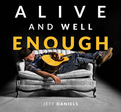 JEFF DANIELS – ALIVE AND WELL ENOUGH
