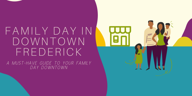 A Guide To Your Family Day in Downtown Frederick!
