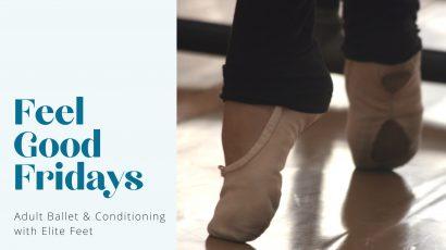 Adult Ballet & Conditioning with Elite Feet Dance Studio • Feel Good Fridays