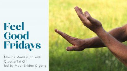 Moving Meditation with Qigong/Tai Chi led by MoonBridge Qigong • Feel Good Fridays